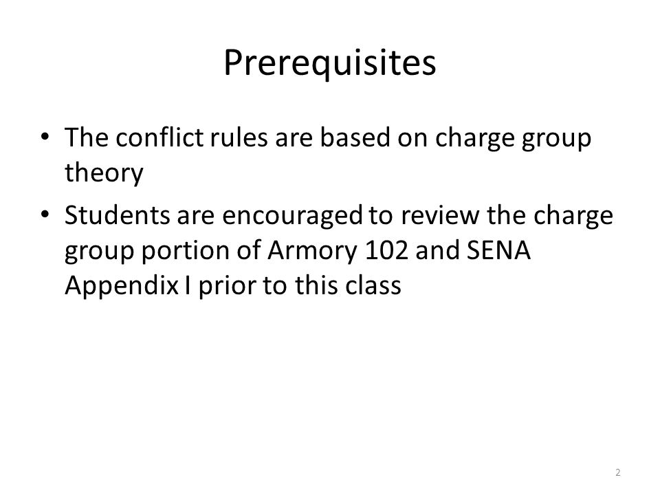 Prerequisites The conflict rules are based on charge group theory Students are encouraged to review the charge group portion of Armory 102 and SENA Ap