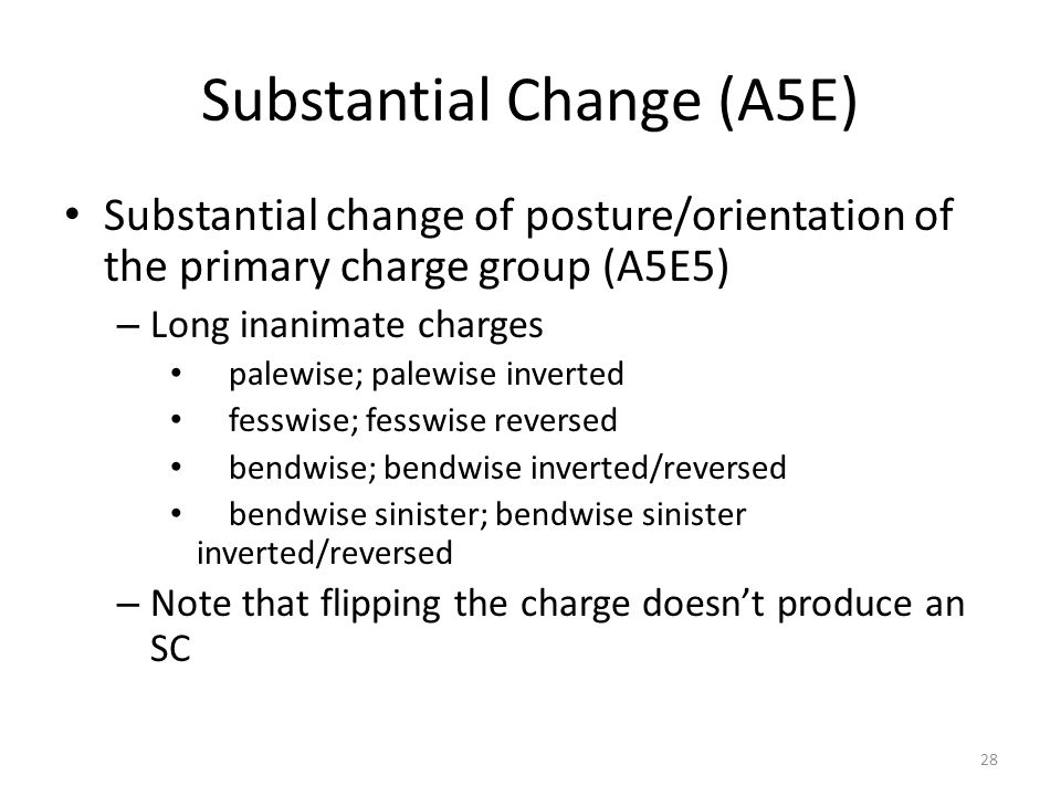 Substantial Change (A5E) Substantial change of posture/orientation of the primary charge group (A5E5) – Long inanimate charges palewise; palewise inve