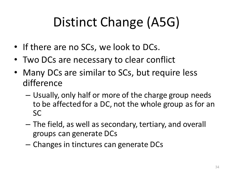Distinct Change (A5G) If there are no SCs, we look to DCs. Two DCs are necessary to clear conflict Many DCs are similar to SCs, but require less diffe