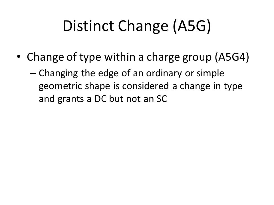 Distinct Change (A5G) Change of type within a charge group (A5G4) – Changing the edge of an ordinary or simple geometric shape is considered a change