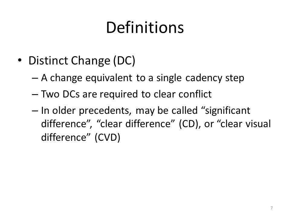Definitions Distinct Change (DC) – A change equivalent to a single cadency step – Two DCs are required to clear conflict – In older precedents, may be