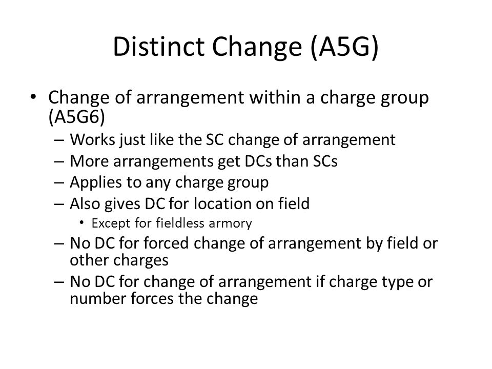 Distinct Change (A5G) Change of arrangement within a charge group (A5G6) – Works just like the SC change of arrangement – More arrangements get DCs th