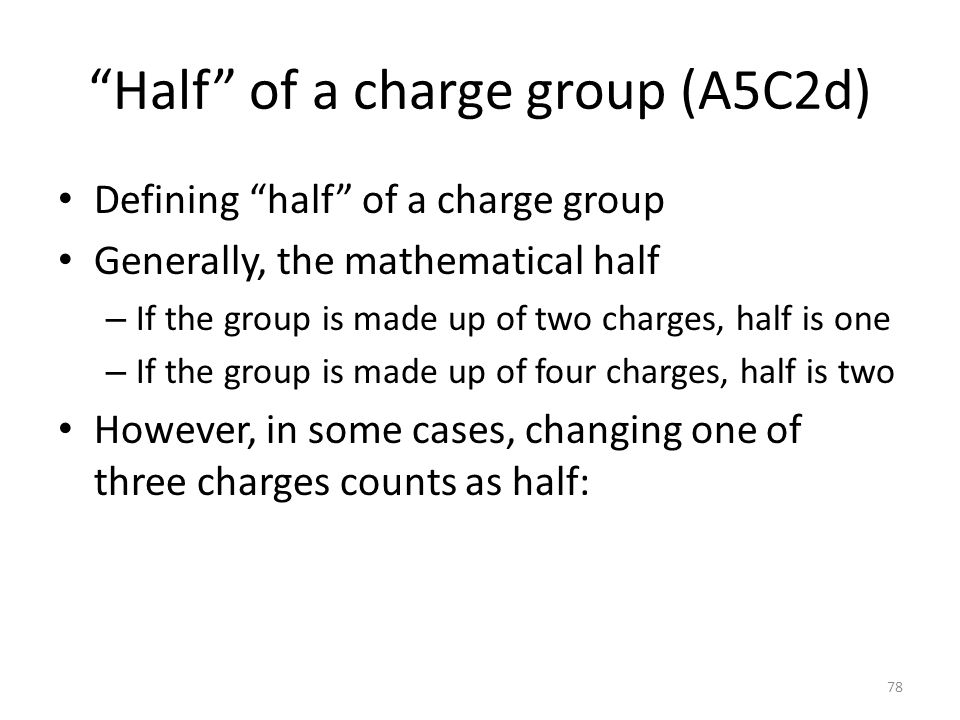 """Half"" of a charge group (A5C2d) Defining ""half"" of a charge group Generally, the mathematical half – If the group is made up of two charges, half is"