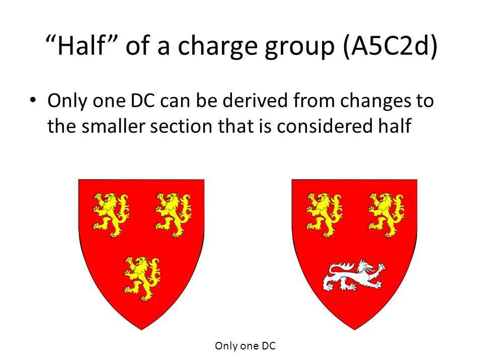 """Half"" of a charge group (A5C2d) Only one DC can be derived from changes to the smaller section that is considered half Only one DC"