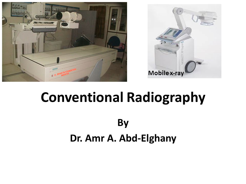 Conventional Radiography By Dr. Amr A. Abd-Elghany Mobile x-ray