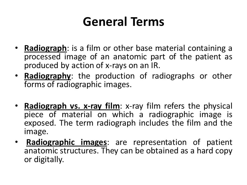 General Terms Radiograph: is a film or other base material containing a processed image of an anatomic part of the patient as produced by action of x-