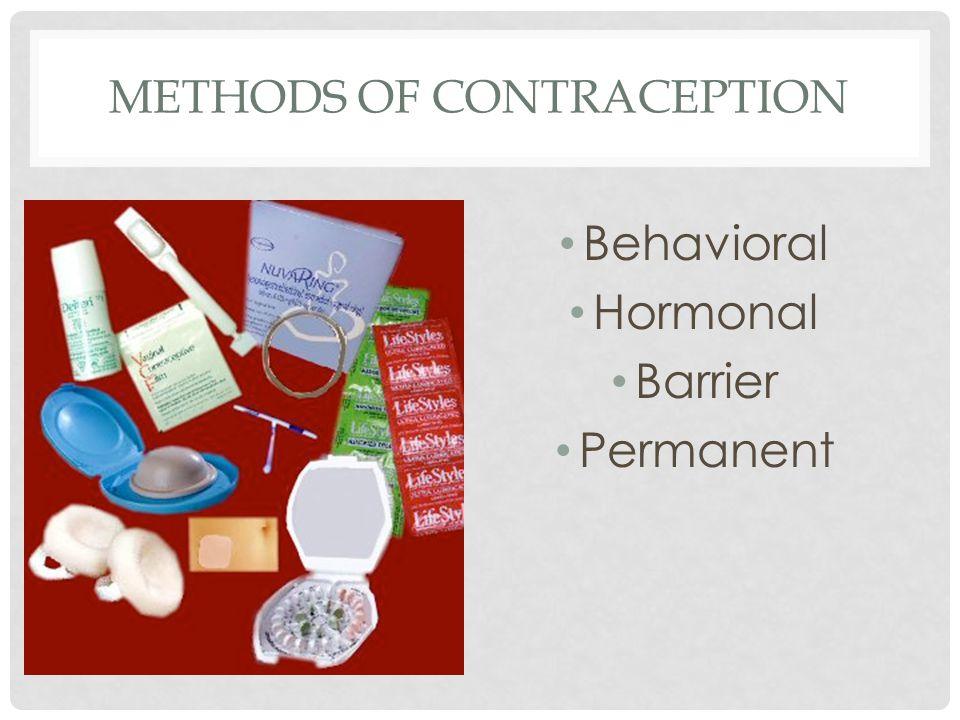 METHODS OF CONTRACEPTION Behavioral Hormonal Barrier Permanent