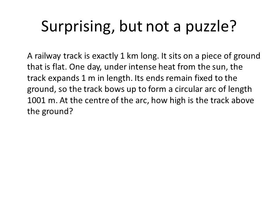 Surprising, but not a puzzle? A railway track is exactly 1 km long. It sits on a piece of ground that is flat. One day, under intense heat from the su