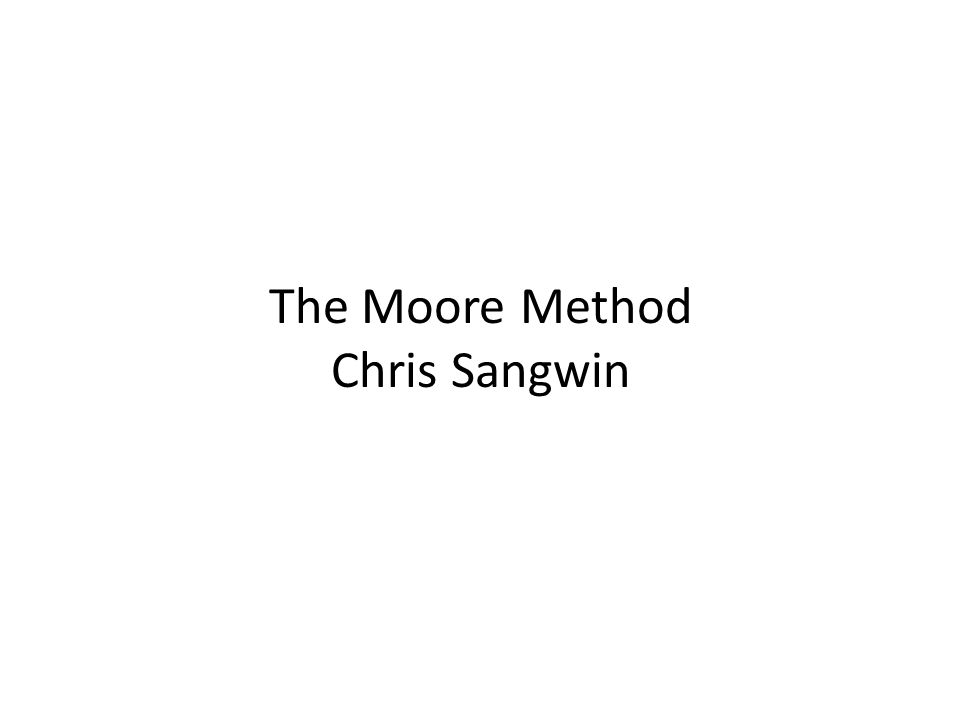 The Moore Method Chris Sangwin