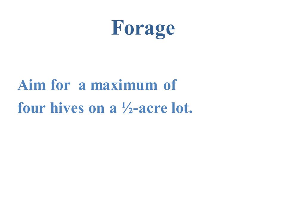 Forage Aim for a maximum of four hives on a ½-acre lot.