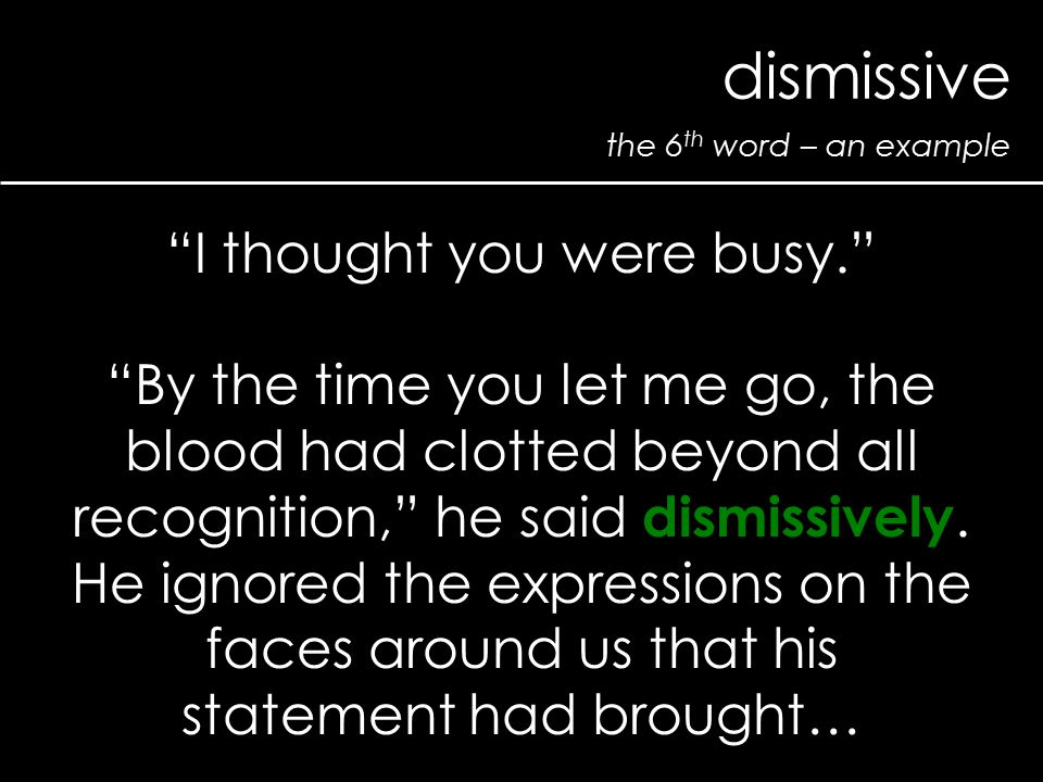 "the 6 th word – an example dismissive ""I thought you were busy."" ""By the time you let me go, the blood had clotted beyond all recognition,"" he said di"