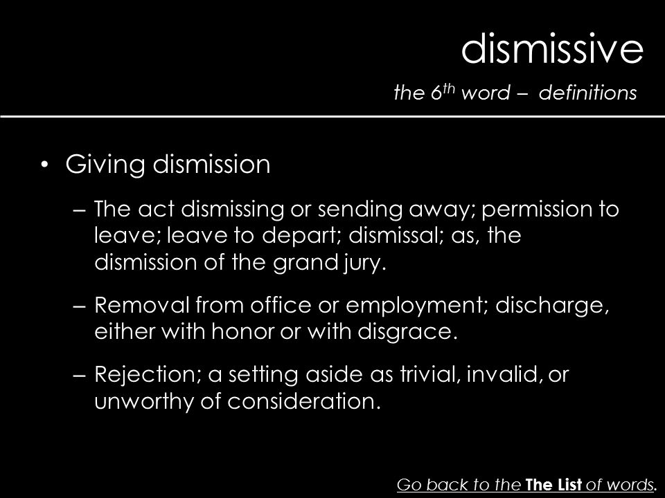 the 6 th word – definitions dismissive Go back to the The List of wordsGo back to the The List of words. Giving dismission – The act dismissing or sen