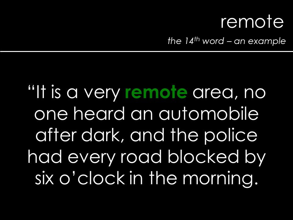 "the 14 th word – an example remote ""It is a very remote area, no one heard an automobile after dark, and the police had every road blocked by six o'cl"