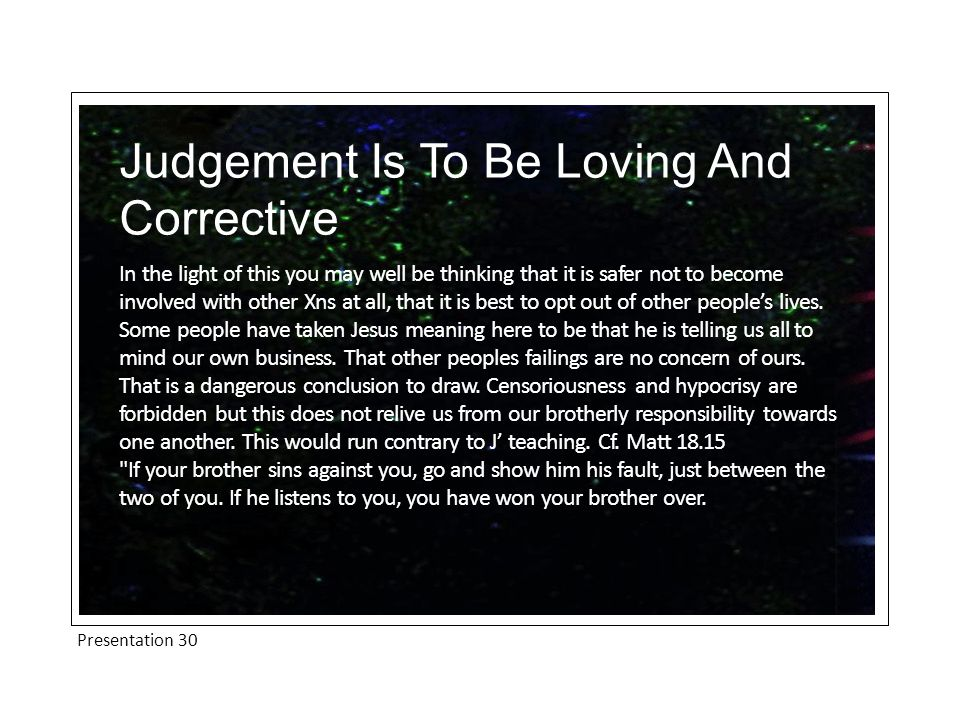 Presentation 30 Judgement Is To Be Loving And Corrective In the light of this you may well be thinking that it is safer not to become involved with ot