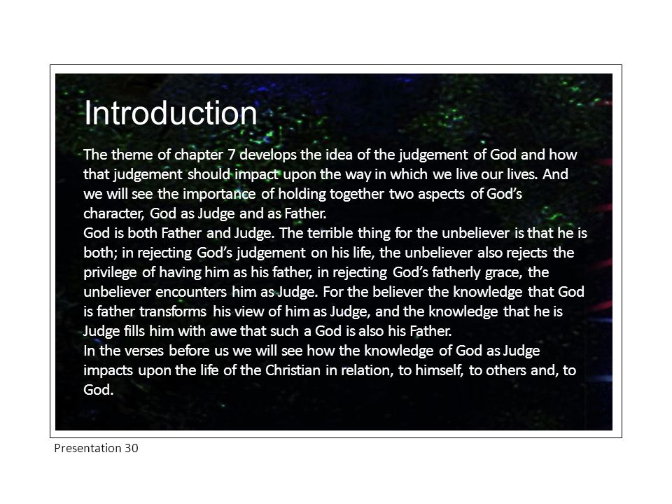 Presentation 30 Introduction The theme of chapter 7 develops the idea of the judgement of God and how that judgement should impact upon the way in whi