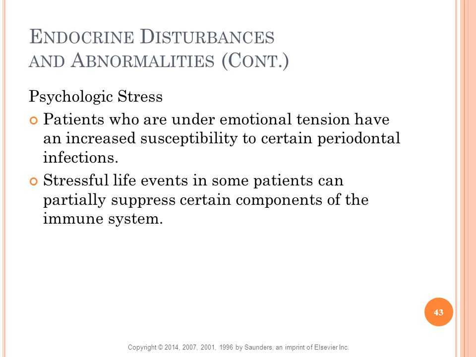 E NDOCRINE D ISTURBANCES AND A BNORMALITIES (C ONT.) Psychologic Stress Patients who are under emotional tension have an increased susceptibility to c