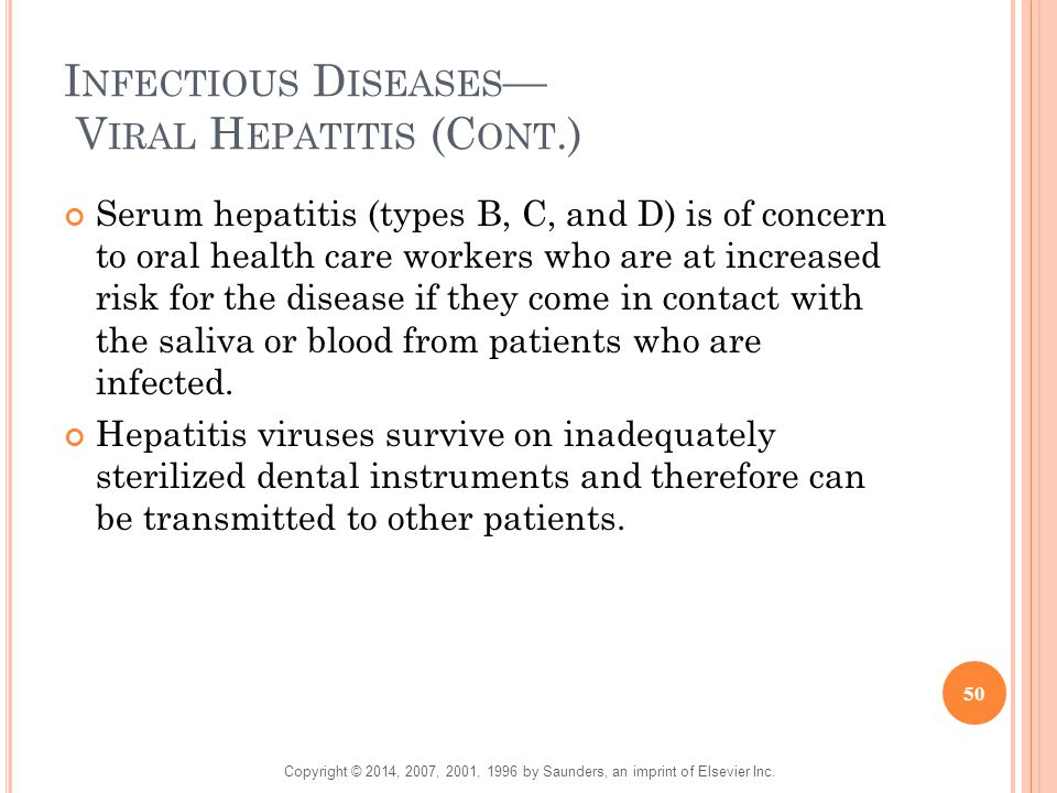 I NFECTIOUS D ISEASES — V IRAL H EPATITIS (C ONT.) Serum hepatitis (types B, C, and D) is of concern to oral health care workers who are at increased