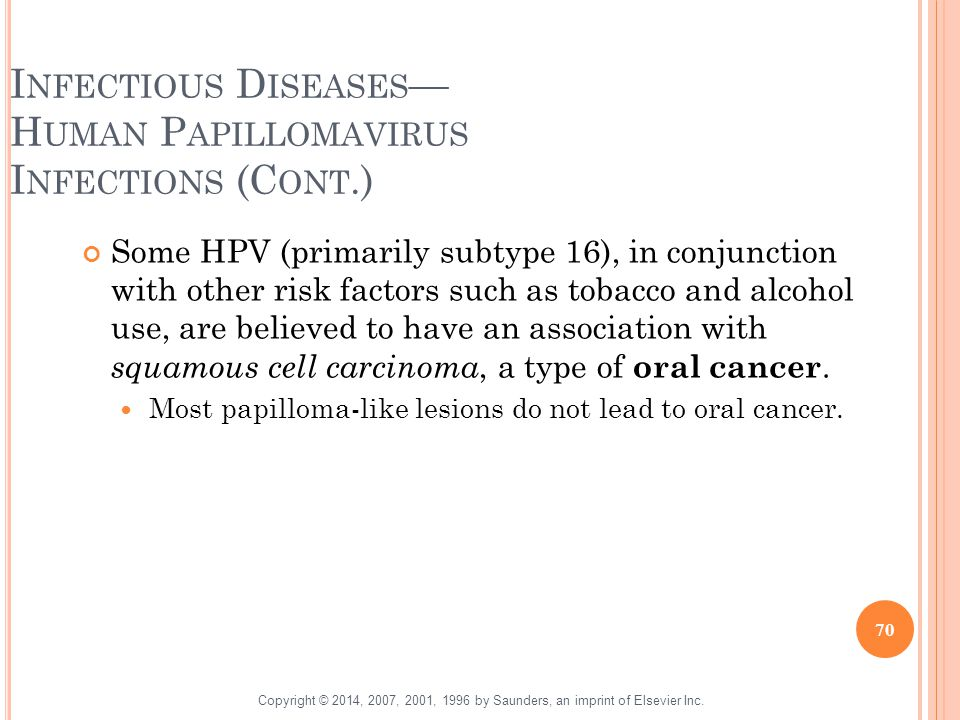 I NFECTIOUS D ISEASES — H UMAN P APILLOMAVIRUS I NFECTIONS (C ONT.) Some HPV (primarily subtype 16), in conjunction with other risk factors such as to