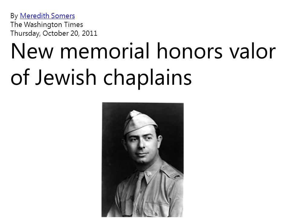 By Meredith SomersMeredith Somers The Washington Times Thursday, October 20, 2011 New memorial honors valor of Jewish chaplains