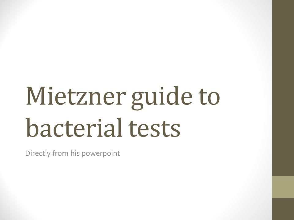 Mietzner guide to bacterial tests Directly from his powerpoint
