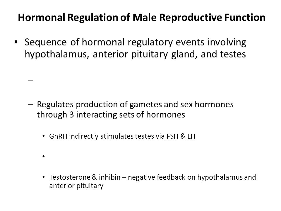 Hormonal Regulation of Male Reproductive Function Sequence of hormonal regulatory events involving hypothalamus, anterior pituitary gland, and testes
