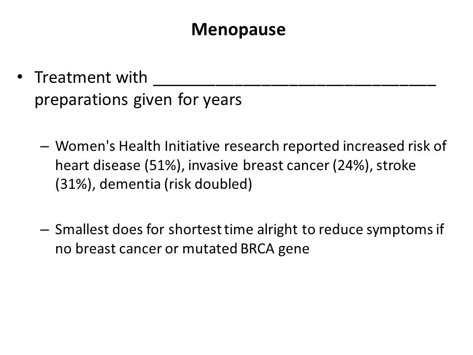 Menopause Treatment with _______________________________ preparations given for years – Women's Health Initiative research reported increased risk of