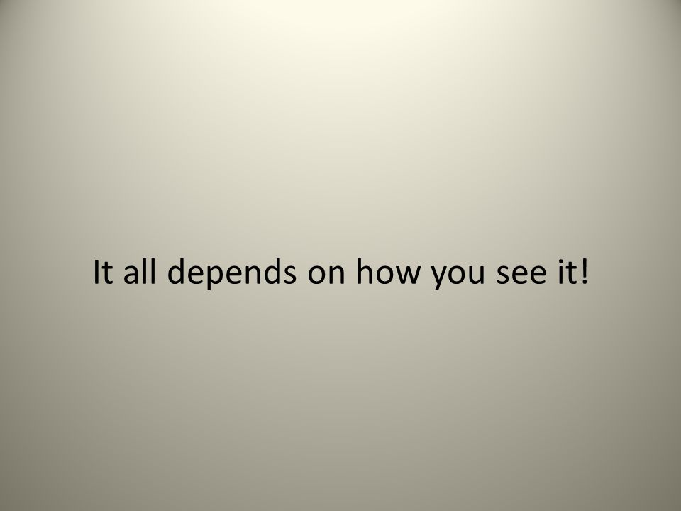 It all depends on how you see it!