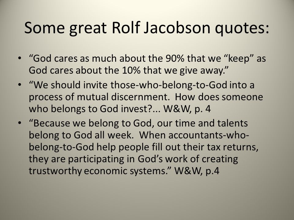 Some great Rolf Jacobson quotes: God cares as much about the 90% that we keep as God cares about the 10% that we give away. We should invite those-who-belong-to-God into a process of mutual discernment.