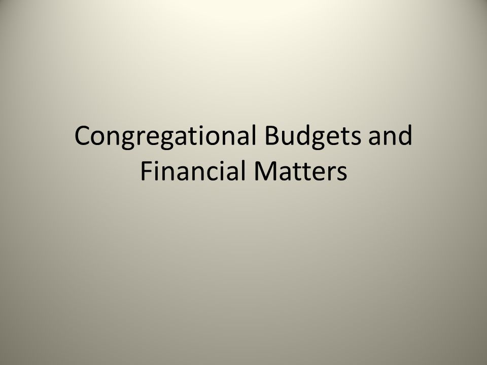 Congregational Budgets and Financial Matters