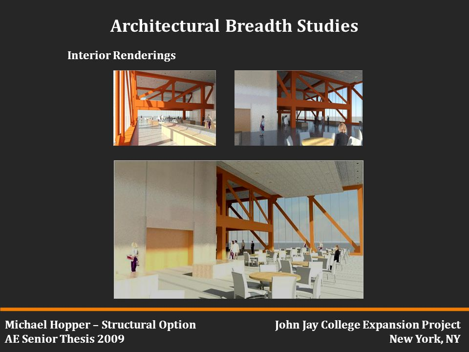 Michael Hopper – Structural Option AE Senior Thesis 2009 John Jay College Expansion Project New York, NY Architectural Breadth Studies Interior Renderings