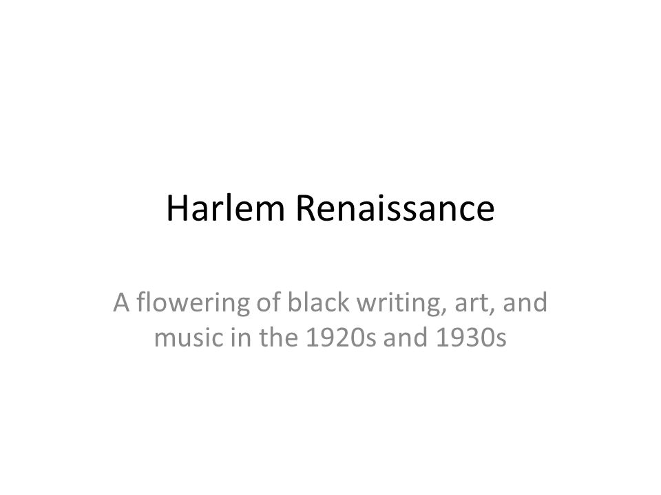 Harlem Renaissance A flowering of black writing, art, and music in the 1920s and 1930s