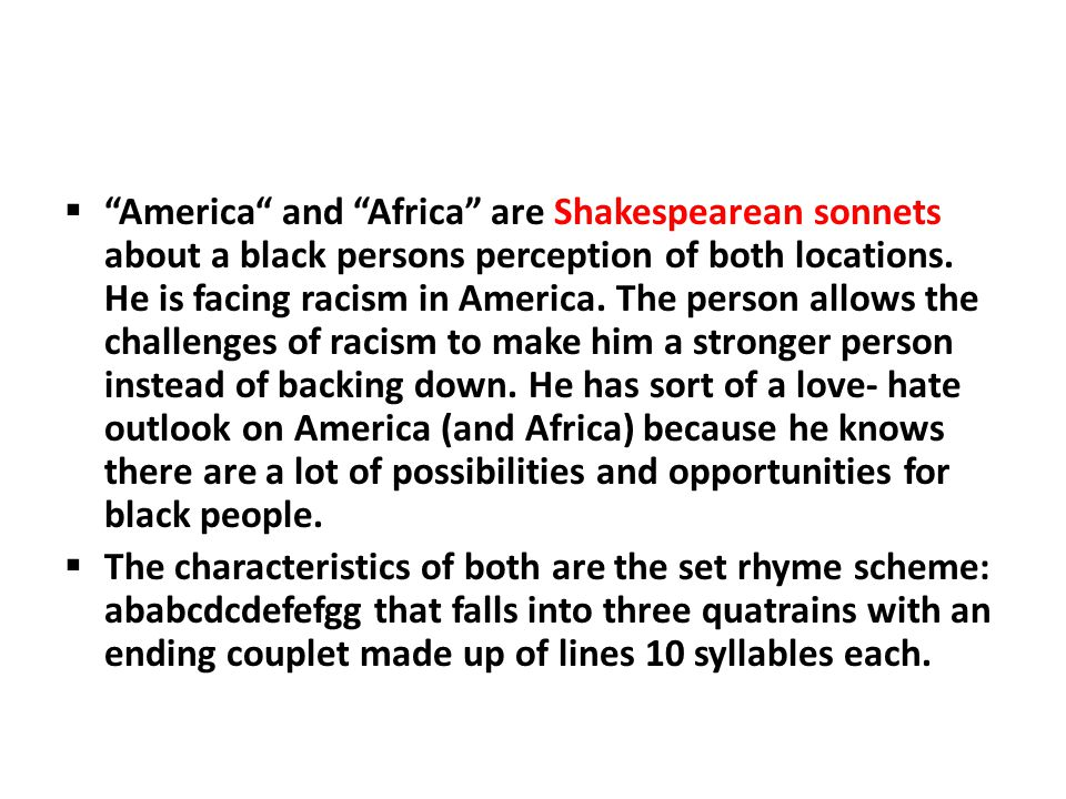 """ """"America"""" and """"Africa"""" are Shakespearean sonnets about a black persons perception of both locations. He is facing racism in America. The person allo"""