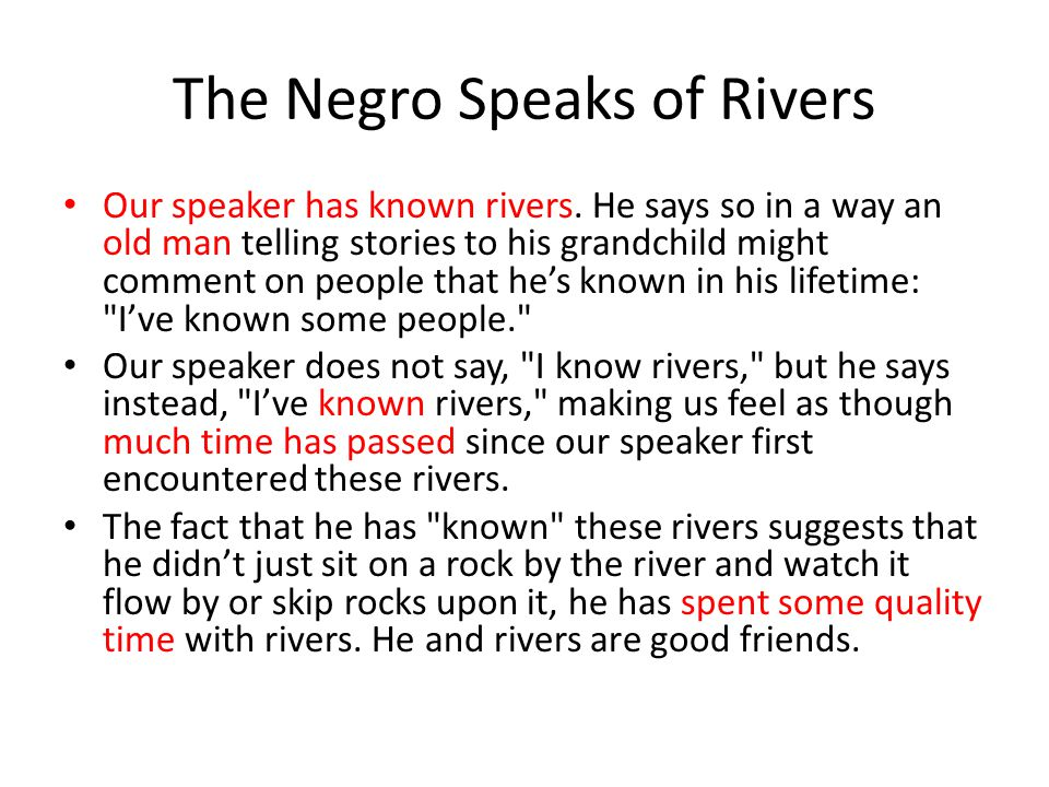 Our speaker tells us that his soul has become as deep as these ancient rivers.