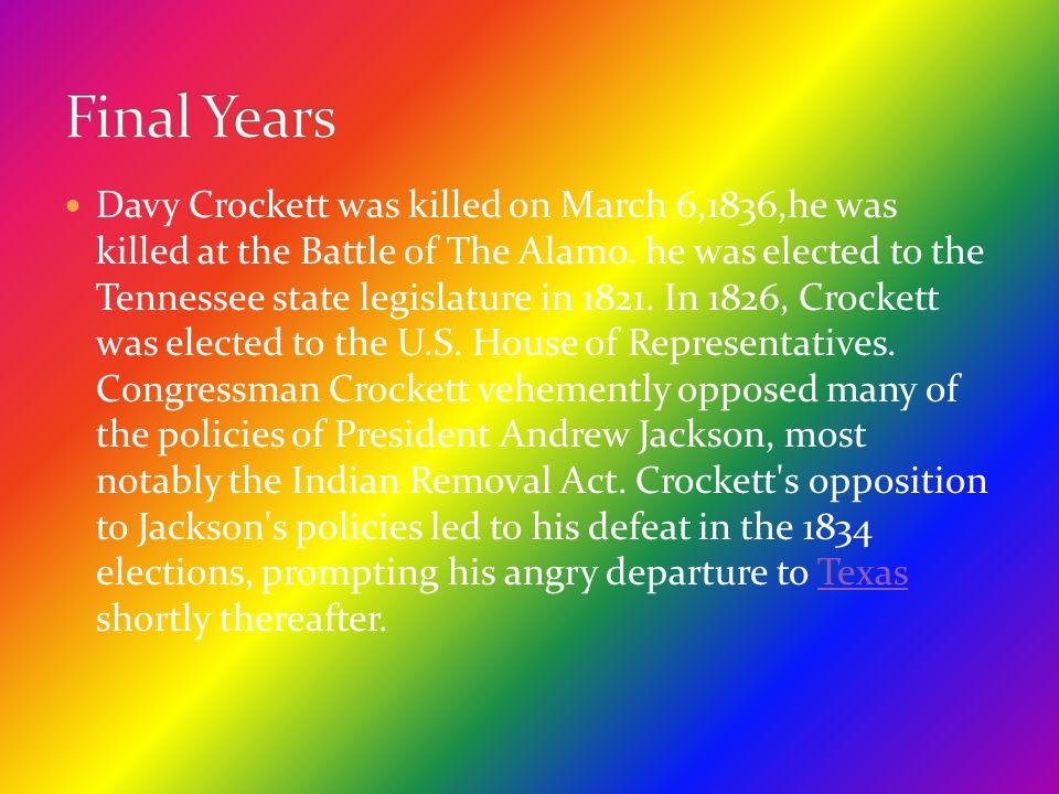 Davy Crockett was killed on March 6,1836,he was killed at the Battle of The Alamo. he was elected to the Tennessee state legislature in 1821. In 1826,