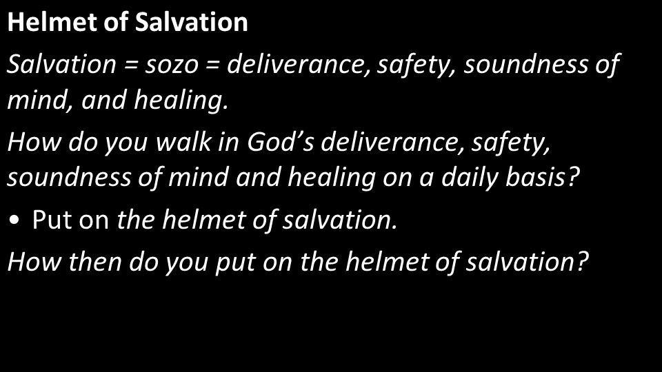 Helmet of Salvation Salvation = sozo = deliverance, safety, soundness of mind, and healing.