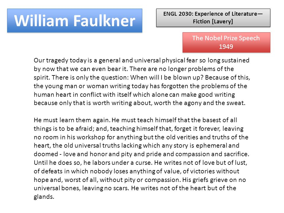 William Faulkner Our tragedy today is a general and universal physical fear so long sustained by now that we can even bear it.