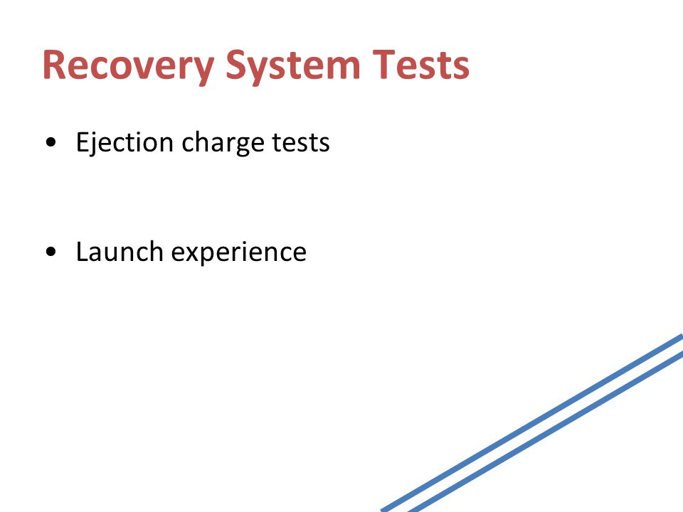 Recovery System Tests Ejection charge tests Launch experience