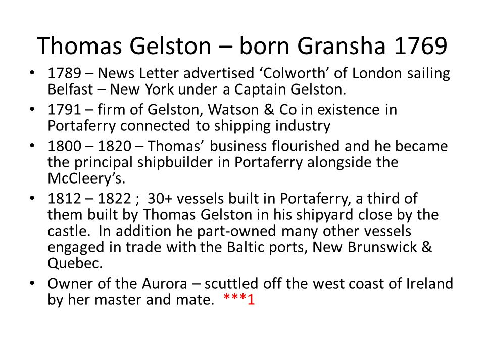 Thomas Gelston – born Gransha 1769 1789 – News Letter advertised 'Colworth' of London sailing Belfast – New York under a Captain Gelston. 1791 – firm