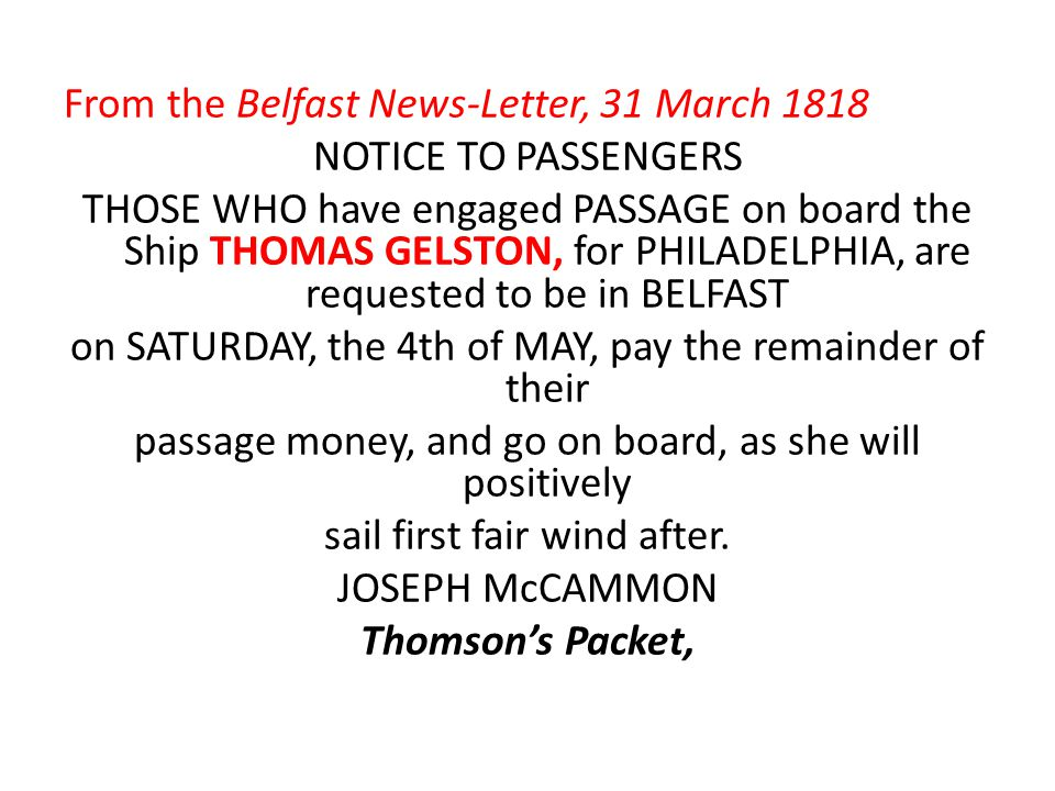 From the Belfast News-Letter, 31 March 1818 NOTICE TO PASSENGERS THOSE WHO have engaged PASSAGE on board the Ship THOMAS GELSTON, for PHILADELPHIA, ar