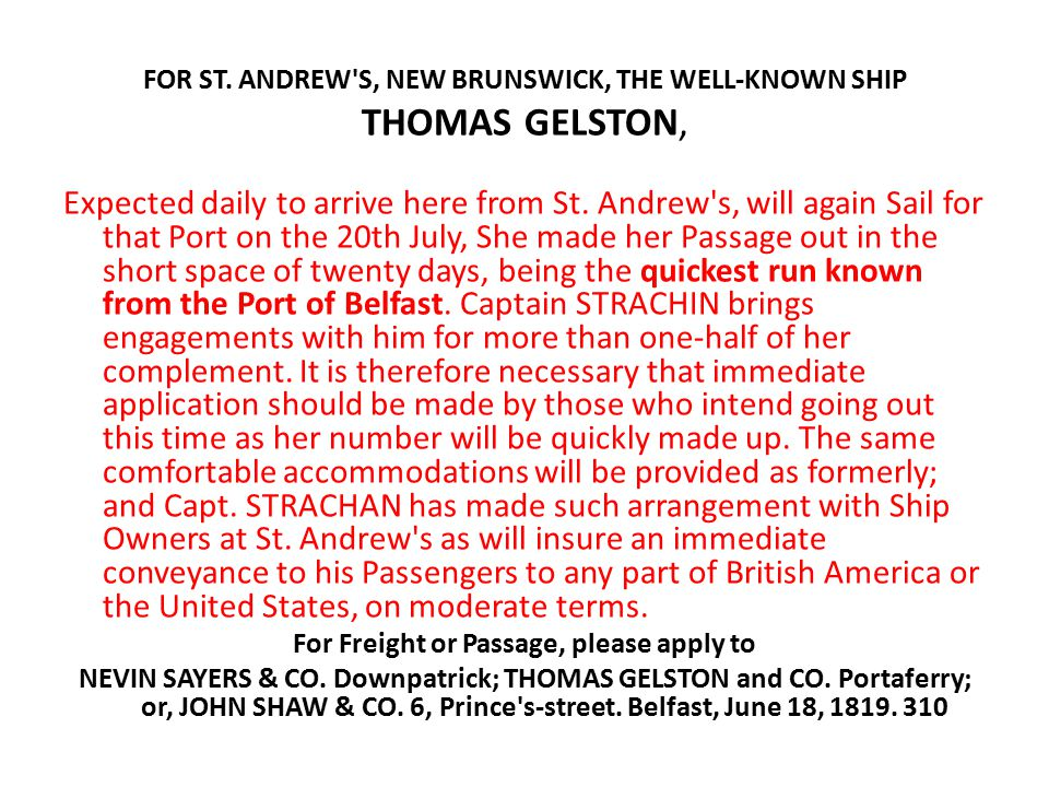 FOR ST. ANDREW'S, NEW BRUNSWICK, THE WELL-KNOWN SHIP THOMAS GELSTON, Expected daily to arrive here from St. Andrew's, will again Sail for that Port on