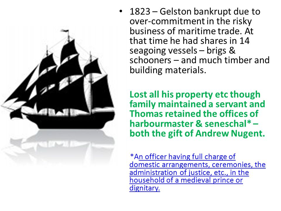 1823 – Gelston bankrupt due to over-commitment in the risky business of maritime trade. At that time he had shares in 14 seagoing vessels – brigs & sc