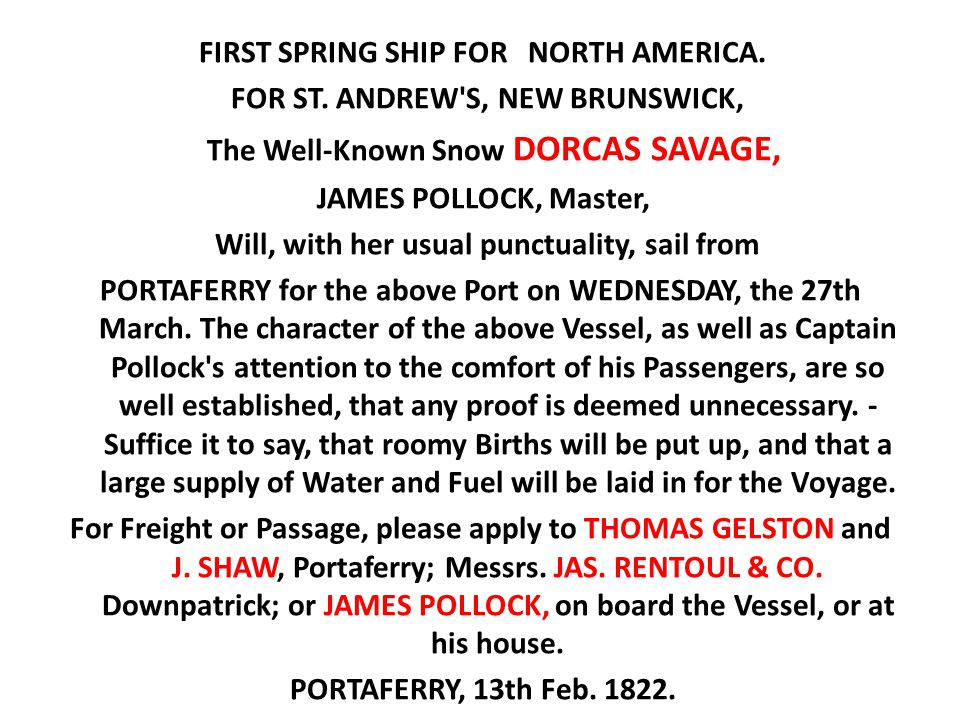 FIRST SPRING SHIP FOR NORTH AMERICA. FOR ST. ANDREW'S, NEW BRUNSWICK, The Well-Known Snow DORCAS SAVAGE, JAMES POLLOCK, Master, Will, with her usual p