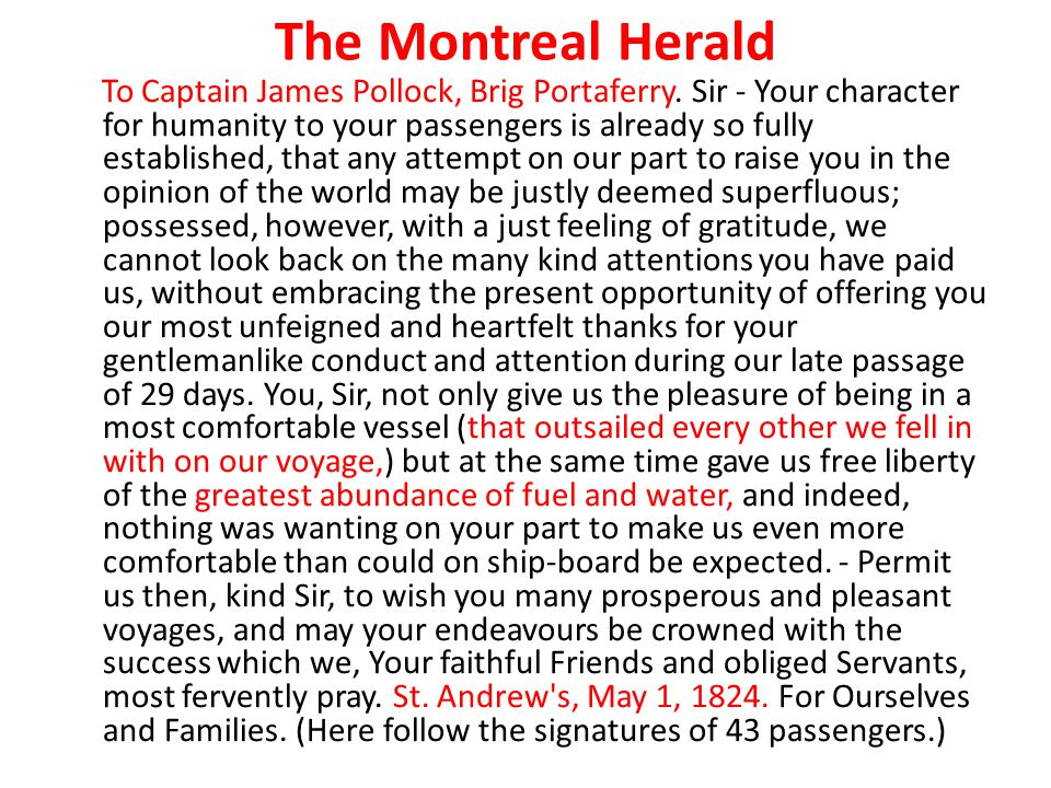 The Montreal Herald To Captain James Pollock, Brig Portaferry. Sir - Your character for humanity to your passengers is already so fully established, t