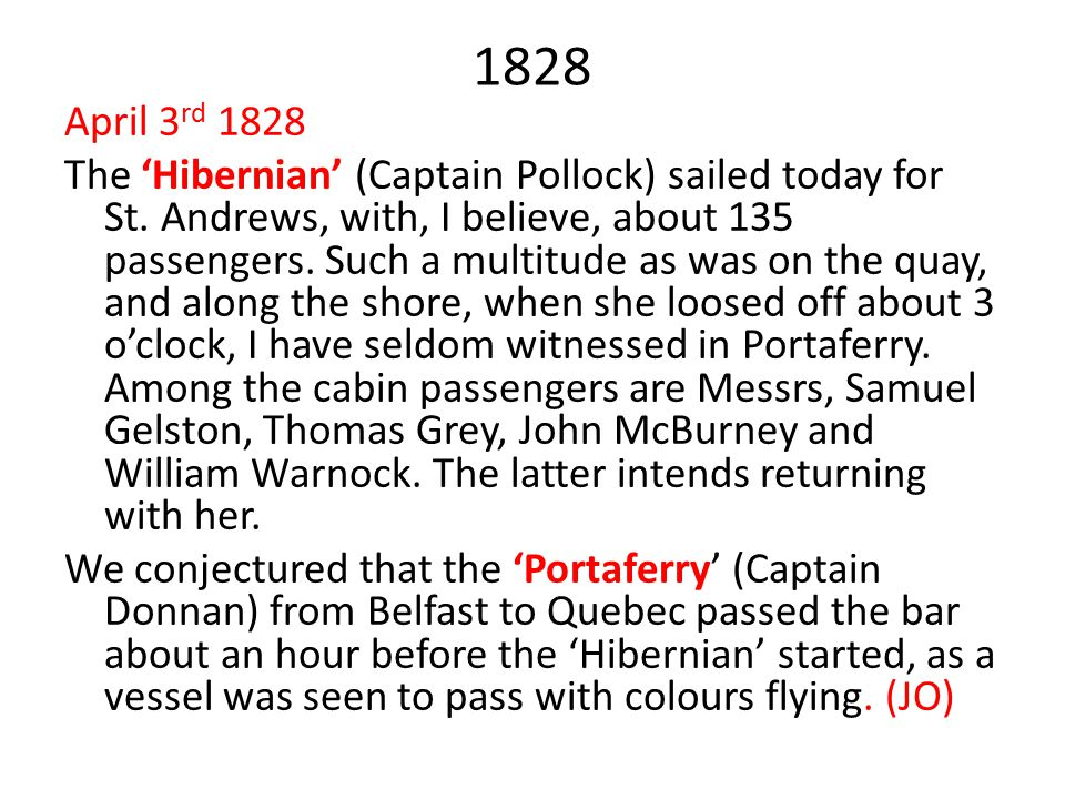 1828 April 3 rd 1828 The 'Hibernian' (Captain Pollock) sailed today for St. Andrews, with, I believe, about 135 passengers. Such a multitude as was on