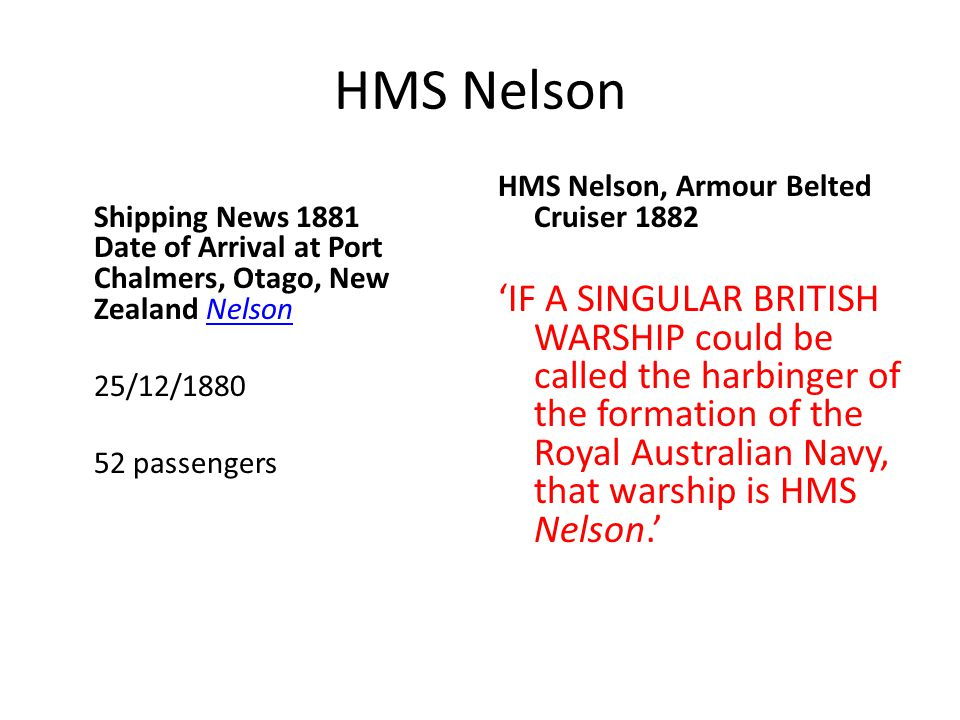 HMS Nelson Shipping News 1881 Date of Arrival at Port Chalmers, Otago, New Zealand NelsonNelson 25/12/1880 52 passengers HMS Nelson, Armour Belted Cru
