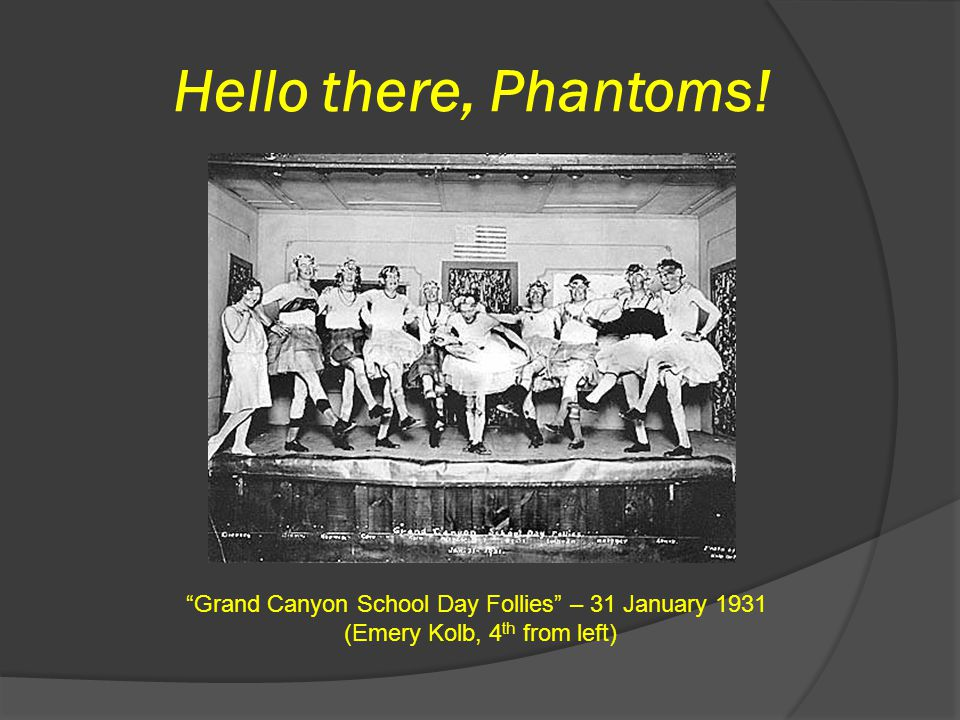 """Hello there, Phantoms! """"Grand Canyon School Day Follies"""" – 31 January 1931 (Emery Kolb, 4 th from left)"""