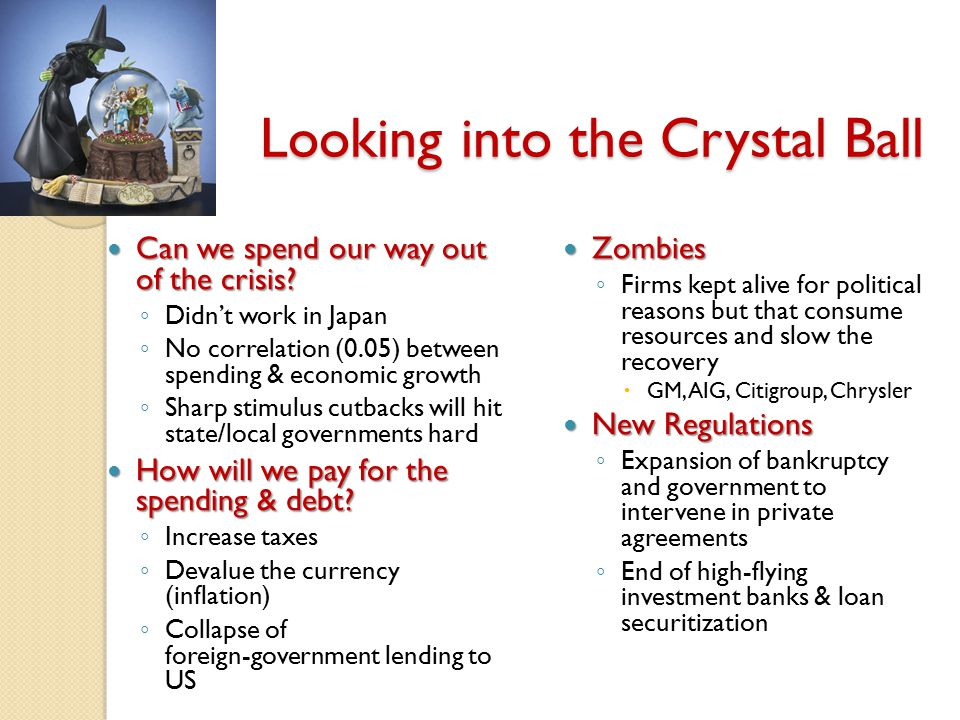 Looking into the Crystal Ball Can we spend our way out of the crisis.