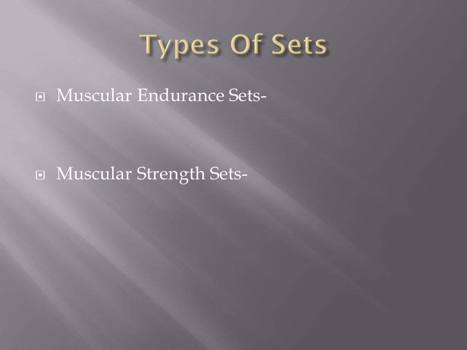  Muscular Endurance Sets-  Muscular Strength Sets-