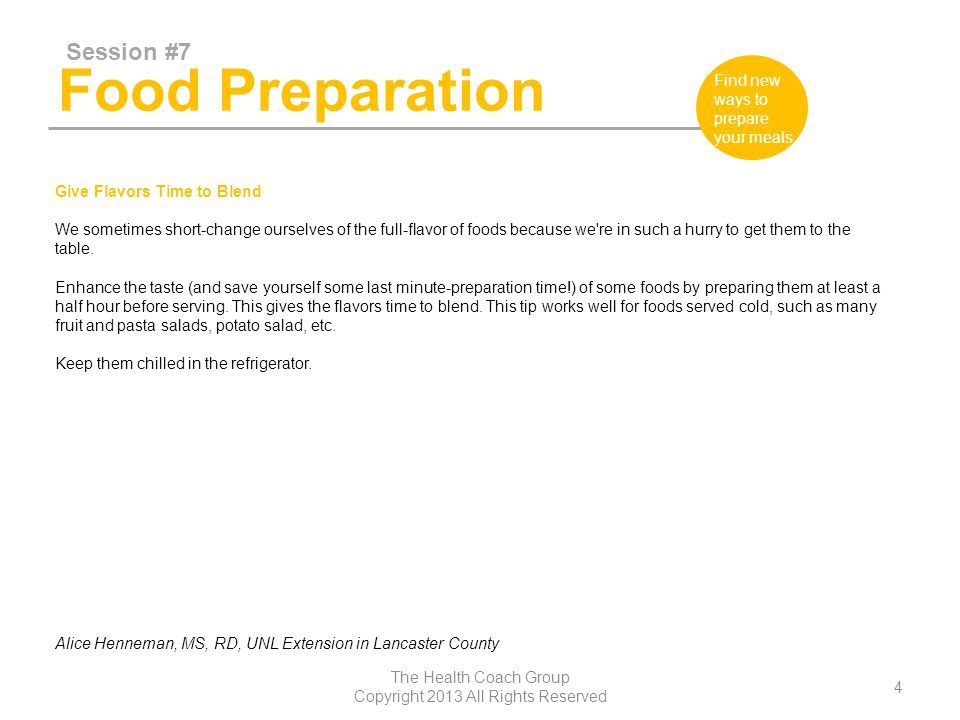 Food Preparation Session #7 The Health Coach Group Copyright 2013 All Rights Reserved 15 Find new ways to prepare your meals Can you Freeze Fresh meats in Supermarket Wrappings.