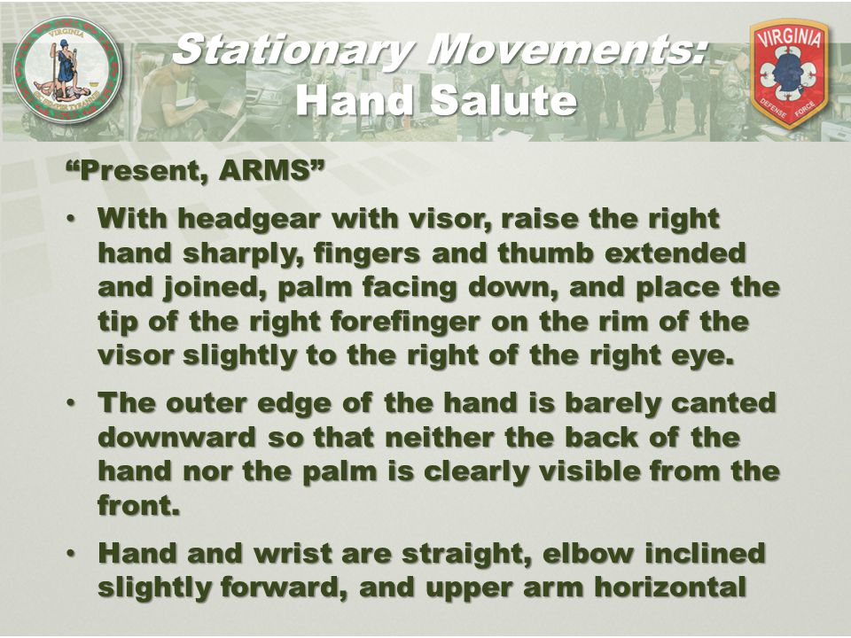 """""""Present, ARMS"""" With headgear with visor, raise the right hand sharply, fingers and thumb extended and joined, palm facing down, and place the tip of"""